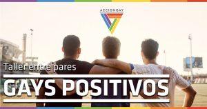 TE INVITAMOS A LOS TALLERES DE GAYS POSITIVOS 2019